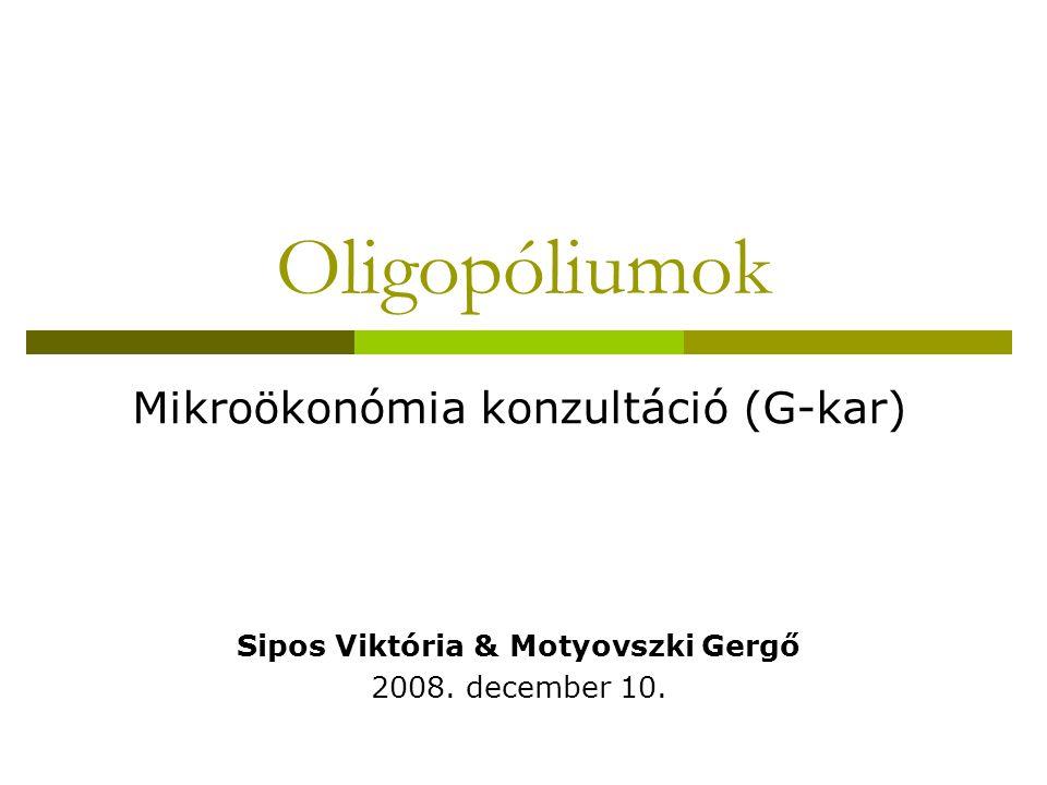 Oligopóliumok Mikroökonómia konzultáció (G-kar) Sipos Viktória & Motyovszki Gergő 2008.