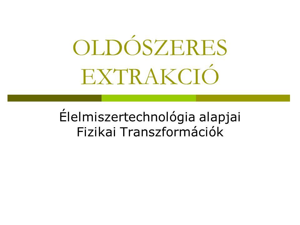OLDÓSZERES EXTRAKCIÓ Élelmiszertechnológia alapjai Fizikai Transzformációk
