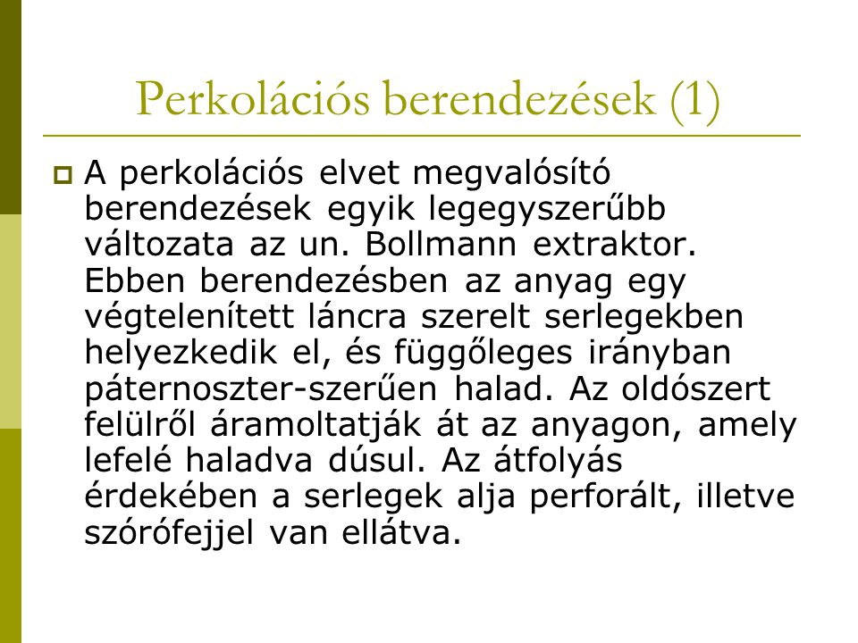 Perkolációs berendezések (1)  A perkolációs elvet megvalósító berendezések egyik legegyszerűbb változata az un. Bollmann extraktor. Ebben berendezésb