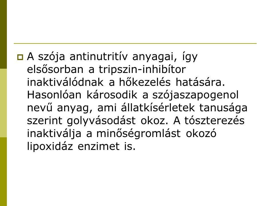 A szója antinutritív anyagai, így elsősorban a tripszin-inhibítor inaktiválódnak a hőkezelés hatására. Hasonlóan károsodik a szójaszapogenol nevű an