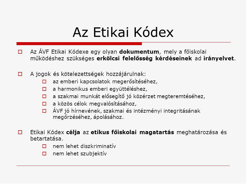 Az Etikai Kódex  Az ÁVF Etikai Kódexe egy olyan dokumentum, mely a főiskolai működéshez szükséges erkölcsi felelősség kérdéseinek ad irányelvet.  A