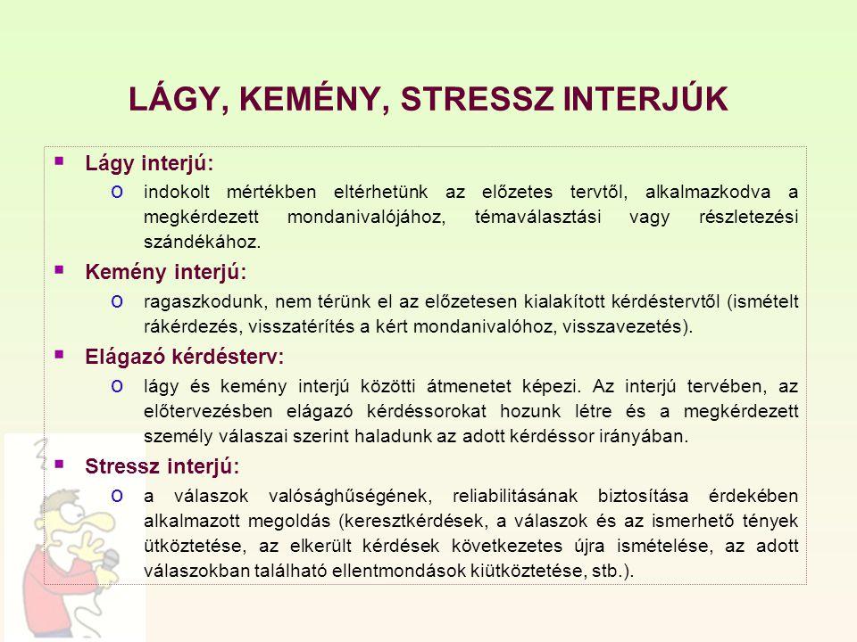 LÁGY, KEMÉNY, STRESSZ INTERJÚK  Lágy interjú: o indokolt mértékben eltérhetünk az előzetes tervtől, alkalmazkodva a megkérdezett mondanivalójához, té