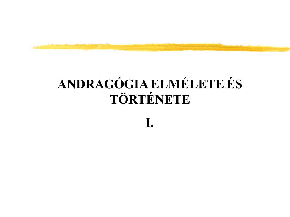 ANDRAGÓGIA ELMÉLETE ÉS TÖRTÉNETE I.