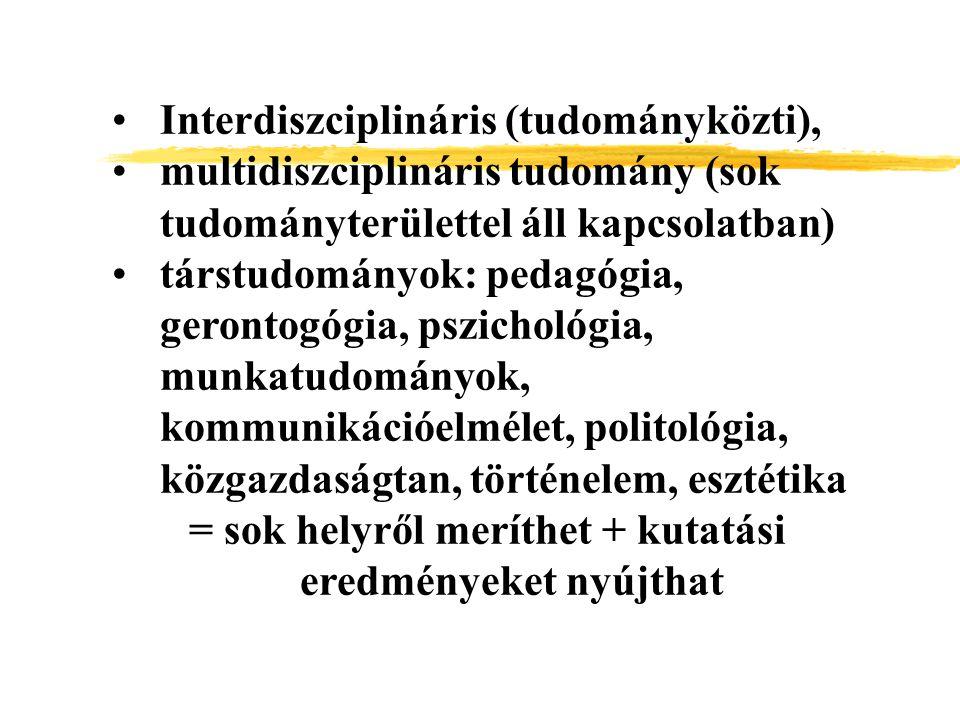 Interdiszciplináris (tudományközti), multidiszciplináris tudomány (sok tudományterülettel áll kapcsolatban) társtudományok: pedagógia, gerontogógia, p