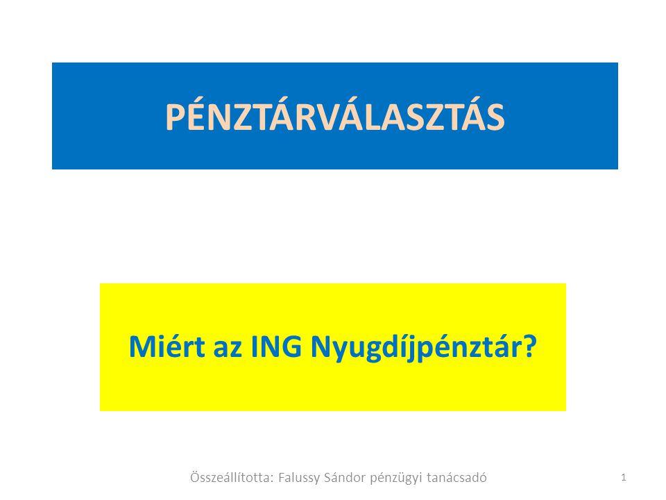 PÉNZTÁRVÁLASZTÁS Miért az ING Nyugdíjpénztár 1 Összeállította: Falussy Sándor pénzügyi tanácsadó