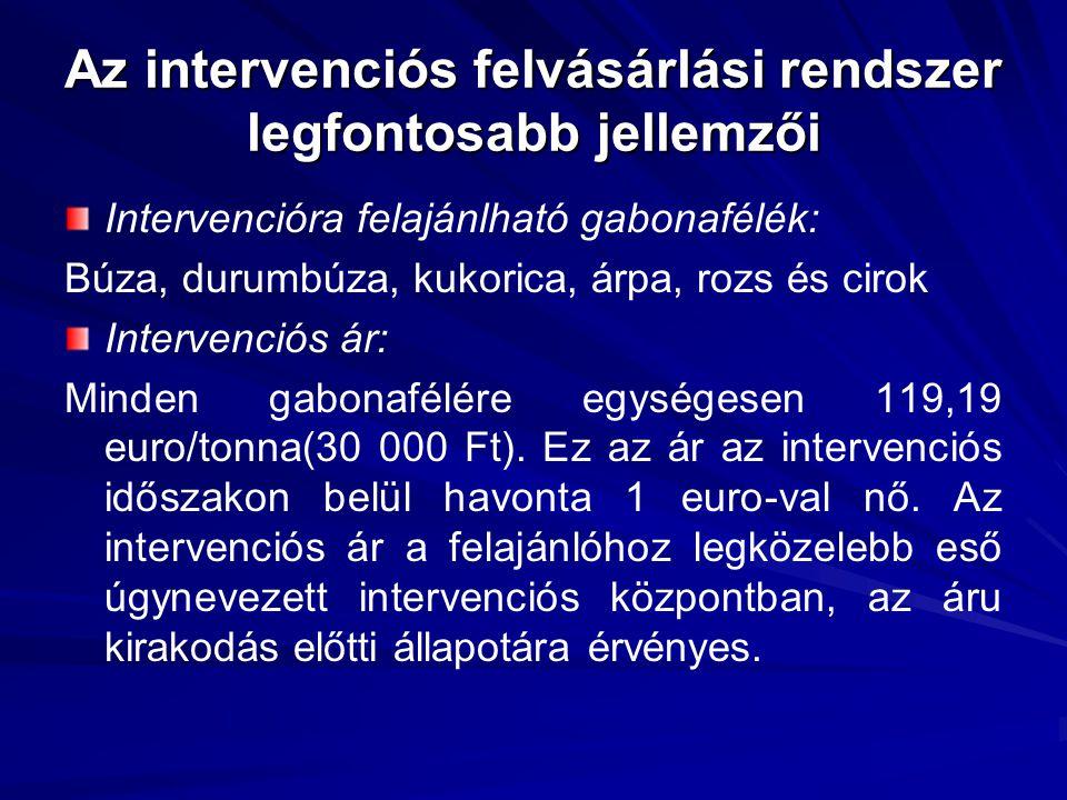 Az intervenciós felvásárlási rendszer legfontosabb jellemzői Intervencióra felajánlható gabonafélék: Búza, durumbúza, kukorica, árpa, rozs és cirok Intervenciós ár: Minden gabonafélére egységesen 119,19 euro/tonna(30 000 Ft).