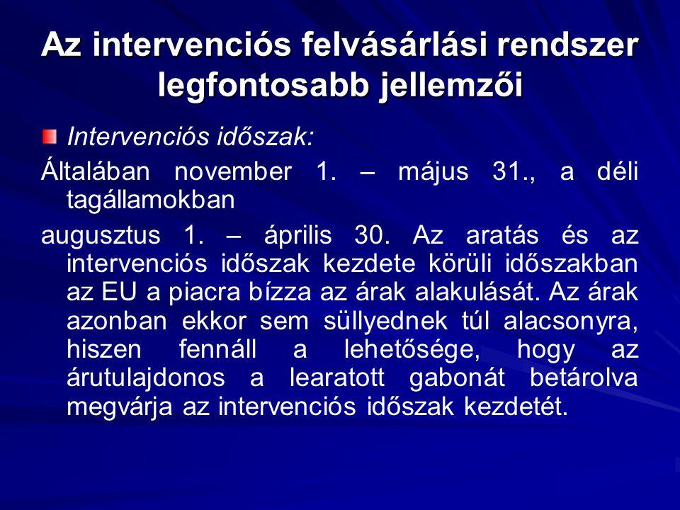 Az intervenciós felvásárlási rendszer legfontosabb jellemzői Intervenciós időszak: Általában november 1.