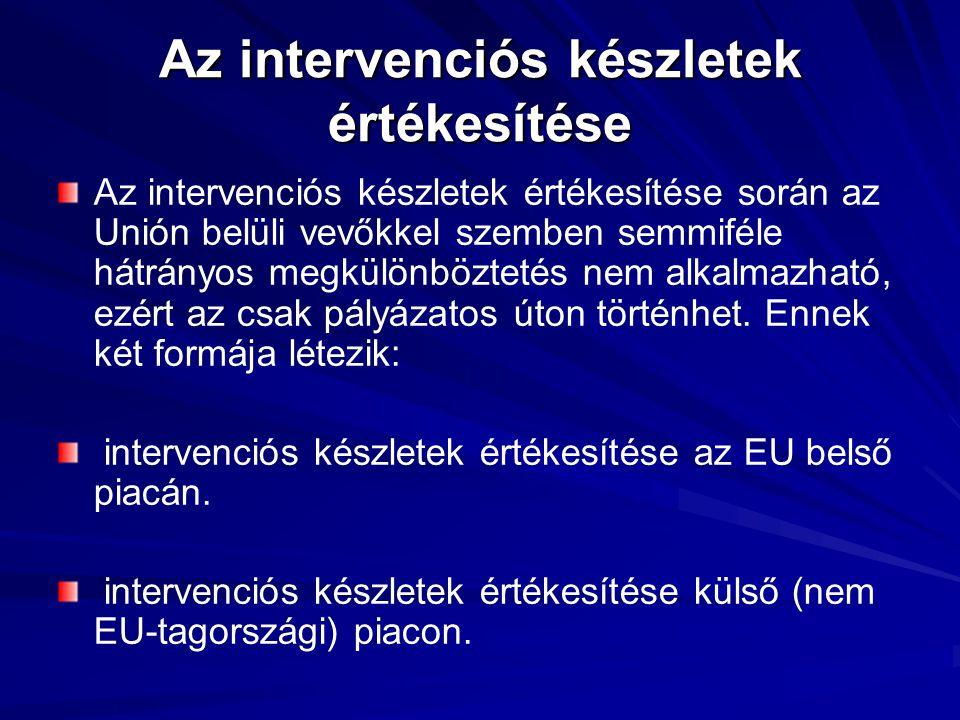 Az intervenciós készletek értékesítése Az intervenciós készletek értékesítése során az Unión belüli vevőkkel szemben semmiféle hátrányos megkülönböztetés nem alkalmazható, ezért az csak pályázatos úton történhet.