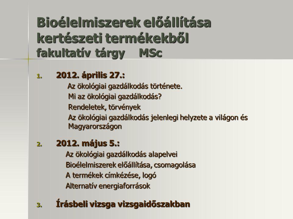 Bioélelmiszerek előállítása kertészeti termékekből fakultatív tárgy MSc 1. 2012. április 27.: Az ökológiai gazdálkodás története. Az ökológiai gazdálk
