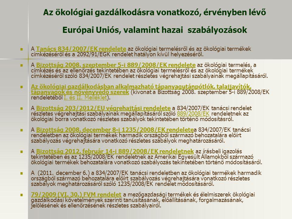 Az ökológiai gazdálkodásra vonatkozó, érvényben lévő Európai Uniós, valamint hazai szabályozások A Tanács 834/2007/EK rendelete az ökológiai termelésr