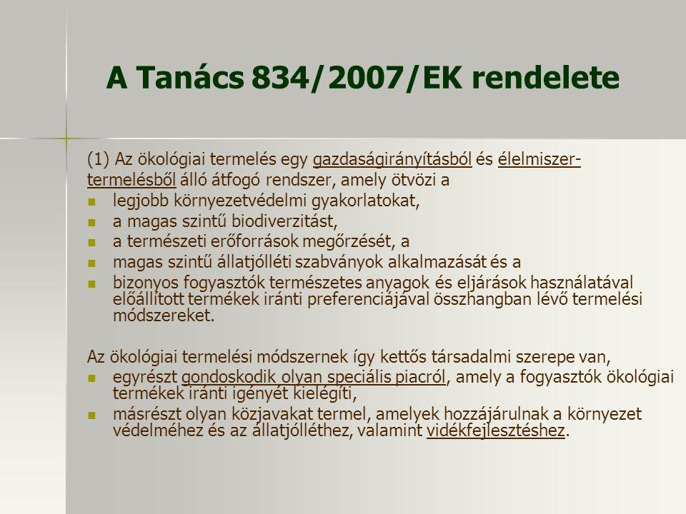 A Tanács 834/2007/EK rendelete (1) Az ökológiai termelés egy gazdaságirányításból és élelmiszer- termelésből álló átfogó rendszer, amely ötvözi a legj