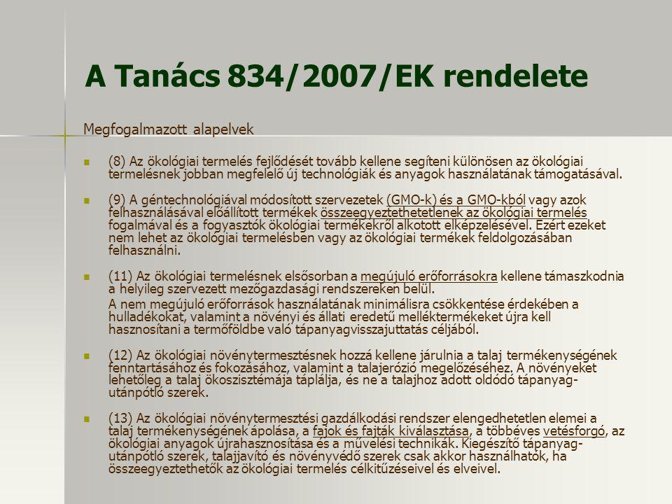A Tanács 834/2007/EK rendelete Megfogalmazott alapelvek (8) Az ökológiai termelés fejlődését tovább kellene segíteni különösen az ökológiai termelésne