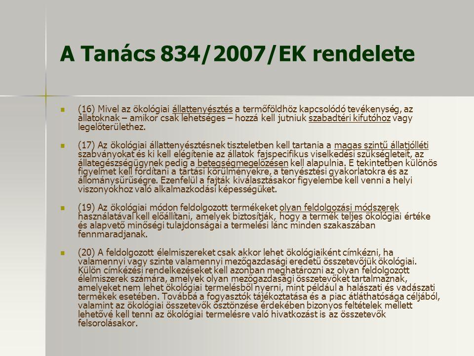 A Tanács 834/2007/EK rendelete (16) Mivel az ökológiai állattenyésztés a termőföldhöz kapcsolódó tevékenység, az állatoknak – amikor csak lehetséges –