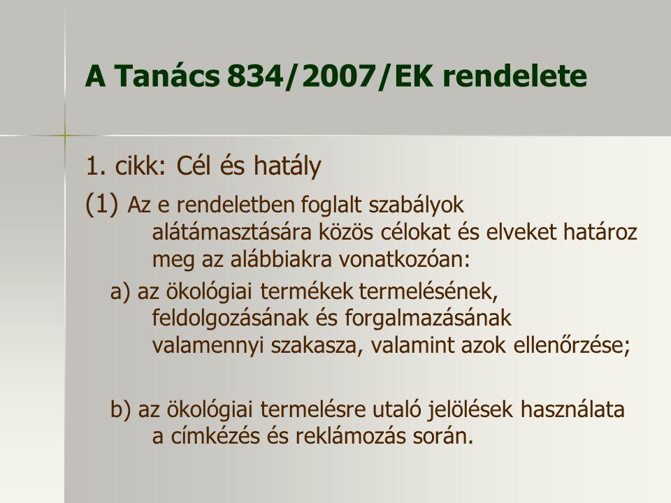 A Tanács 834/2007/EK rendelete 1. cikk: Cél és hatály (1) Az e rendeletben foglalt szabályok alátámasztására közös célokat és elveket határoz meg az a
