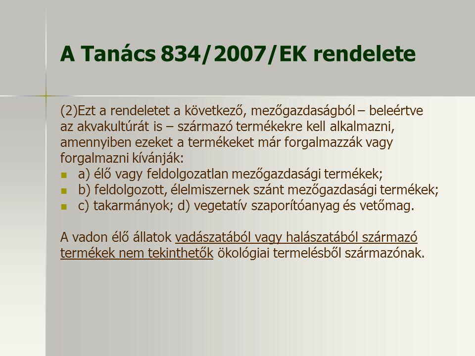 A Tanács 834/2007/EK rendelete (2)Ezt a rendeletet a következő, mezőgazdaságból – beleértve az akvakultúrát is – származó termékekre kell alkalmazni,