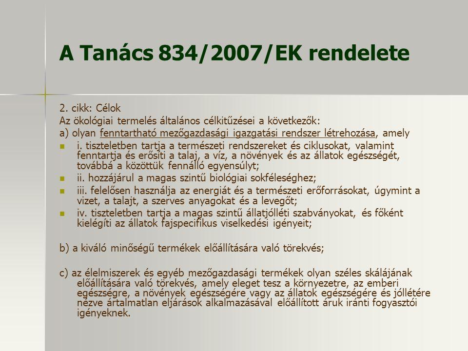 A Tanács 834/2007/EK rendelete 2. cikk: Célok Az ökológiai termelés általános célkitűzései a következők: a) olyan fenntartható mezőgazdasági igazgatás