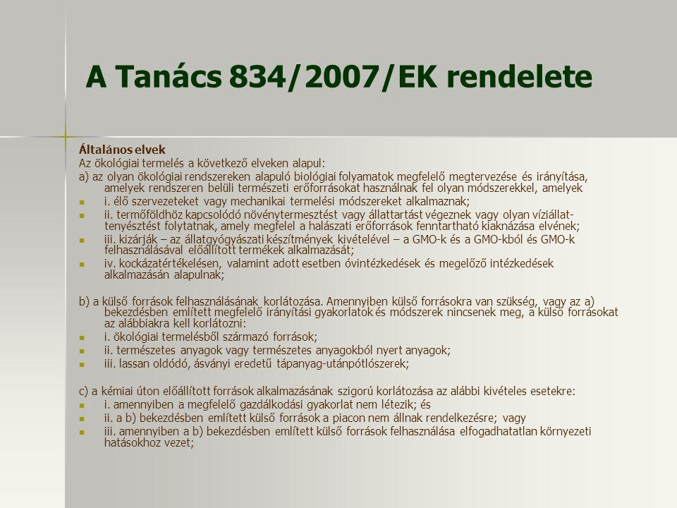 A Tanács 834/2007/EK rendelete Általános elvek Az ökológiai termelés a következő elveken alapul: a) az olyan ökológiai rendszereken alapuló biológiai
