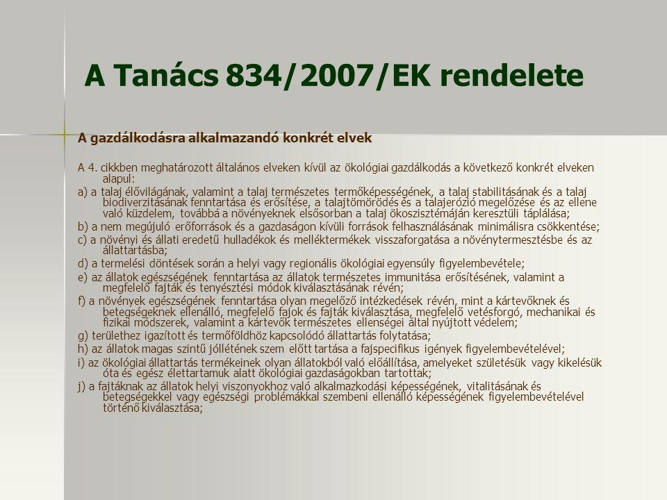 A Tanács 834/2007/EK rendelete A gazdálkodásra alkalmazandó konkrét elvek A 4. cikkben meghatározott általános elveken kívül az ökológiai gazdálkodás