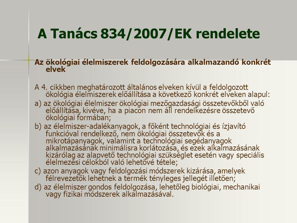 A Tanács 834/2007/EK rendelete Az ökológiai élelmiszerek feldolgozására alkalmazandó konkrét elvek A 4. cikkben meghatározott általános elveken kívül