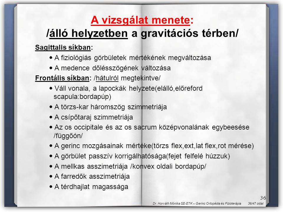 36/47 oldalDr. Horváth Mónika SE-ETK – Gerinc Ortopédia és Fizioterápia 36 A vizsgálat menete: /álló helyzetben a gravitációs térben/ Sagittalis síkba