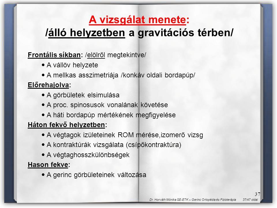 37/47 oldalDr. Horváth Mónika SE-ETK – Gerinc Ortopédia és Fizioterápia 37 Frontális síkban: /elölről megtekintve/  A vállöv helyzete  A mellkas ass