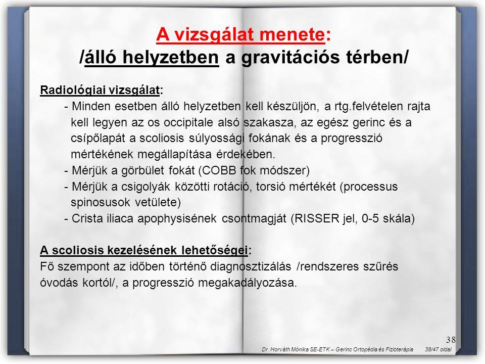 38/47 oldalDr. Horváth Mónika SE-ETK – Gerinc Ortopédia és Fizioterápia 38 Radiológiai vizsgálat: - Minden esetben álló helyzetben kell készüljön, a r