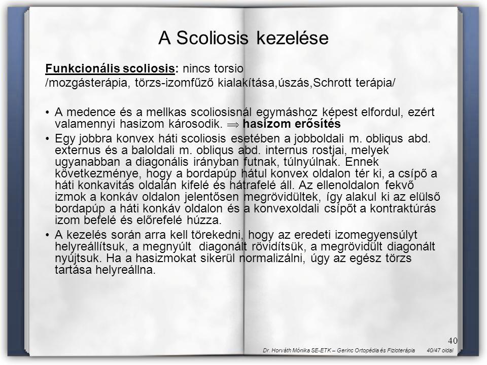40/47 oldalDr. Horváth Mónika SE-ETK – Gerinc Ortopédia és Fizioterápia 40 Funkcionális scoliosis: nincs torsio /mozgásterápia, törzs-izomfűző kialakí