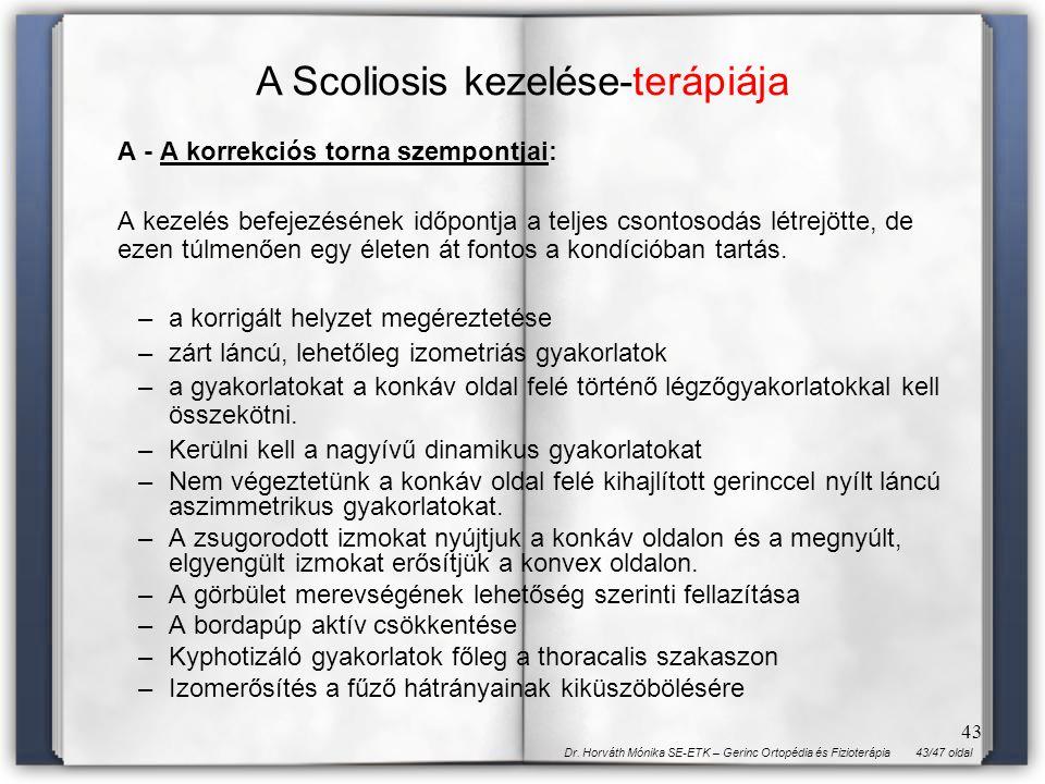 43/47 oldalDr. Horváth Mónika SE-ETK – Gerinc Ortopédia és Fizioterápia 43 A - A korrekciós torna szempontjai: A kezelés befejezésének időpontja a tel