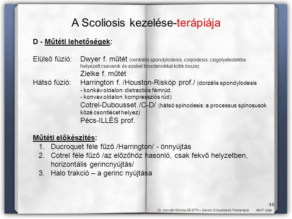 46/47 oldalDr. Horváth Mónika SE-ETK – Gerinc Ortopédia és Fizioterápia 46 D - Műtéti lehetőségek: Elülső fúzió:Dwyer f. műtét (ventrális spondylodesi