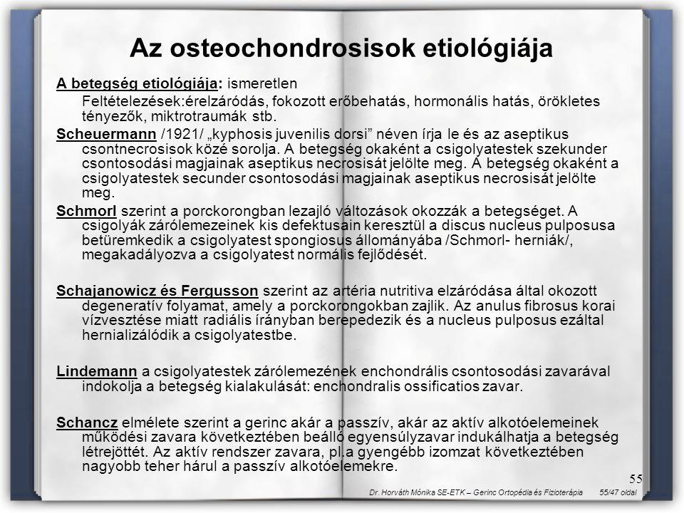 55/47 oldalDr. Horváth Mónika SE-ETK – Gerinc Ortopédia és Fizioterápia 55 Az osteochondrosisok etiológiája A betegség etiológiája: ismeretlen Feltéte