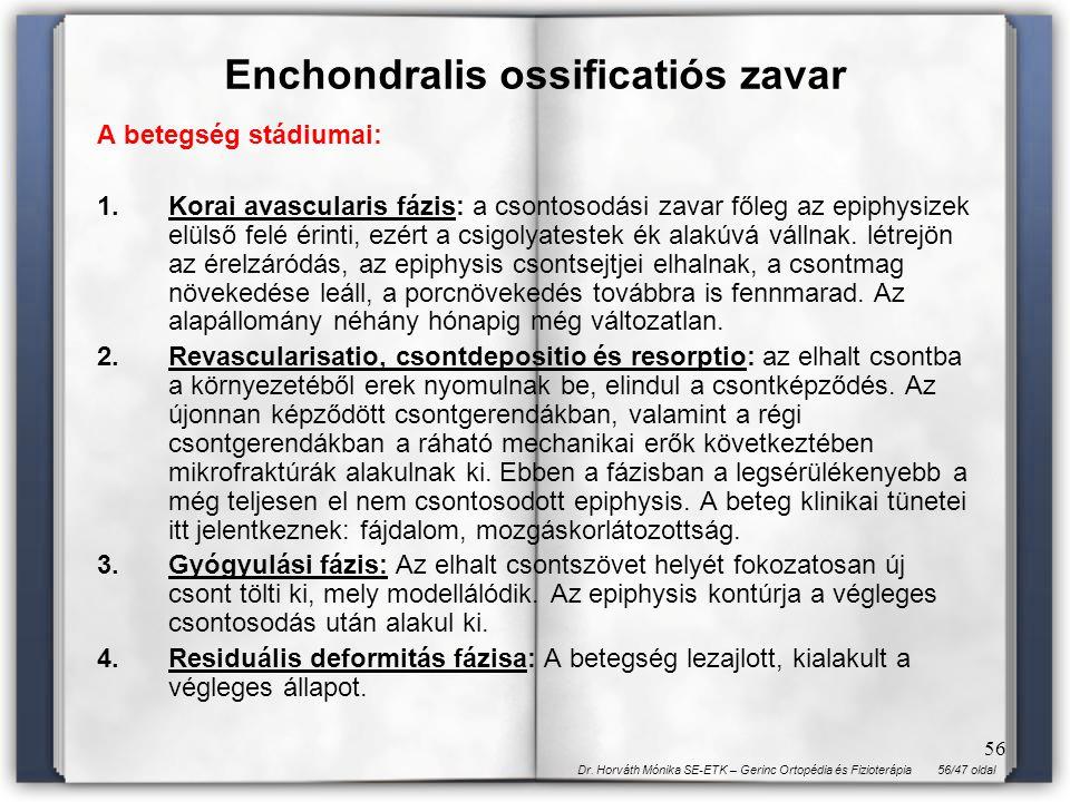 56/47 oldalDr. Horváth Mónika SE-ETK – Gerinc Ortopédia és Fizioterápia 56 A betegség stádiumai: 1.Korai avascularis fázis: a csontosodási zavar főleg
