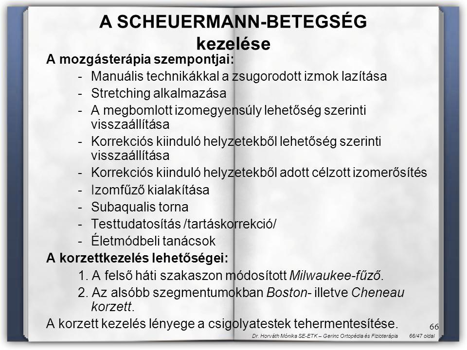 66/47 oldalDr. Horváth Mónika SE-ETK – Gerinc Ortopédia és Fizioterápia 66 A mozgásterápia szempontjai: - Manuális technikákkal a zsugorodott izmok la
