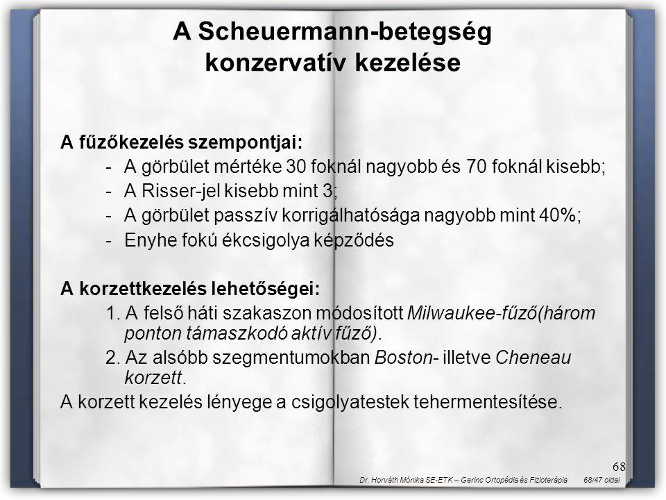 68/47 oldalDr. Horváth Mónika SE-ETK – Gerinc Ortopédia és Fizioterápia 68 A fűzőkezelés szempontjai: - A görbület mértéke 30 foknál nagyobb és 70 fok