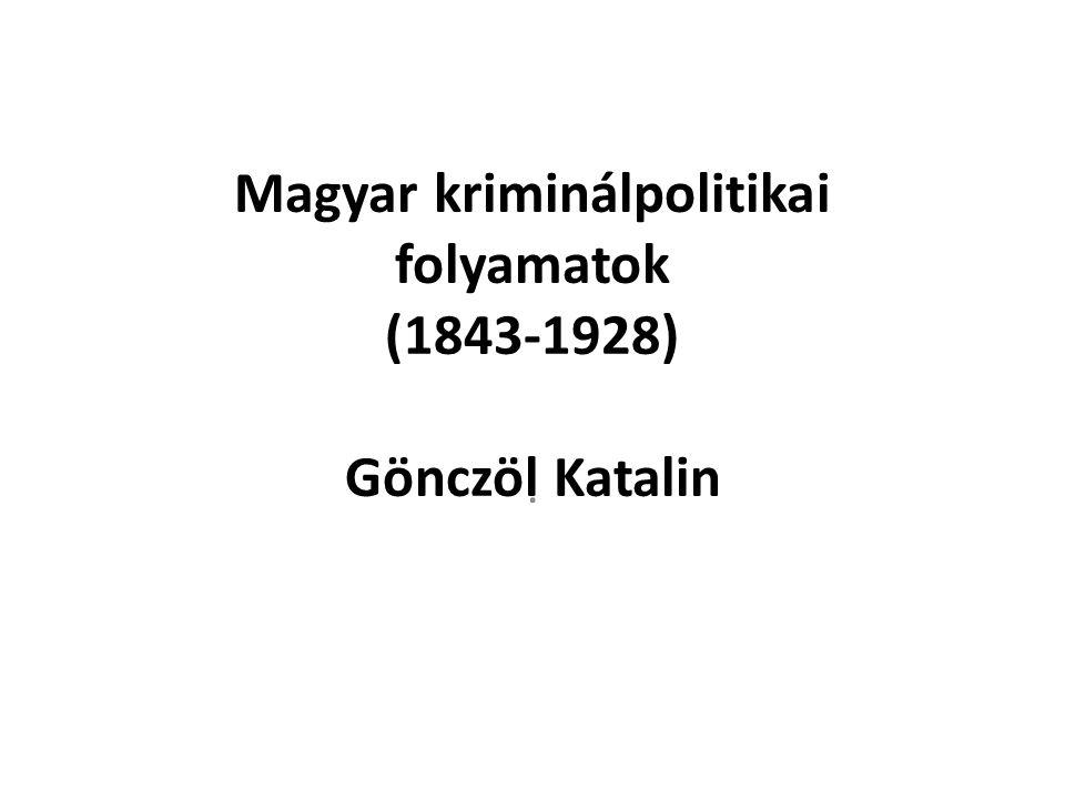 Magyar kriminálpolitikai folyamatok (1843-1928) Gönczöl Katalin.