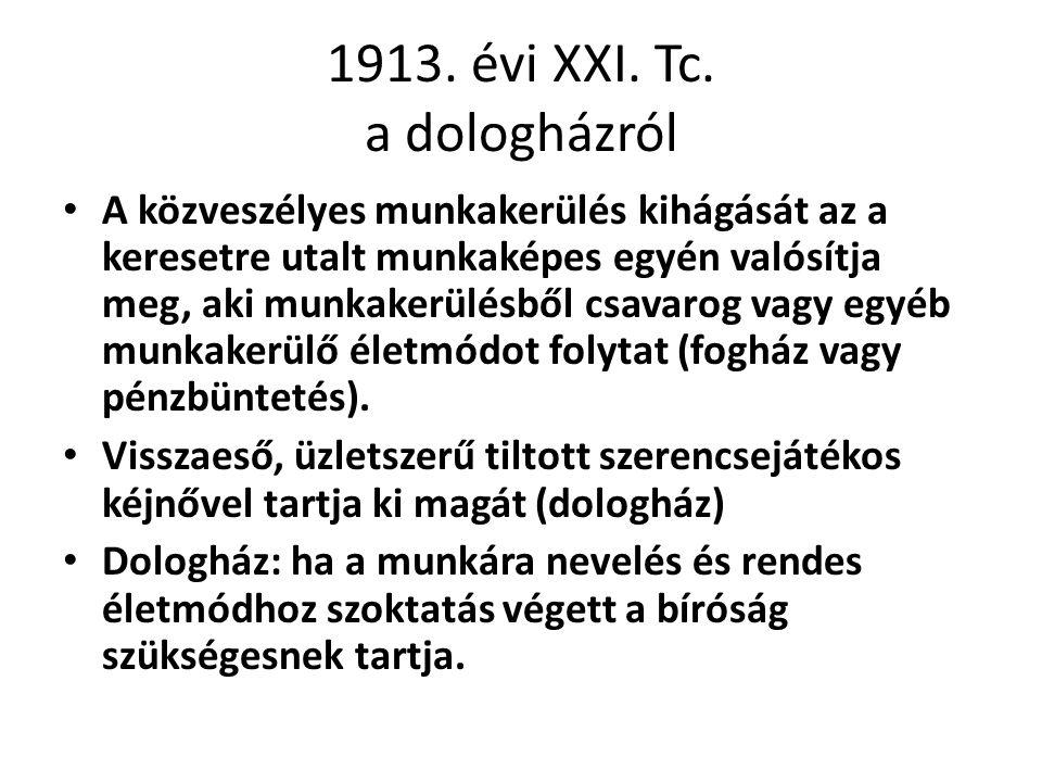 1913. évi XXI. Tc. a dologházról A közveszélyes munkakerülés kihágását az a keresetre utalt munkaképes egyén valósítja meg, aki munkakerülésből csavar