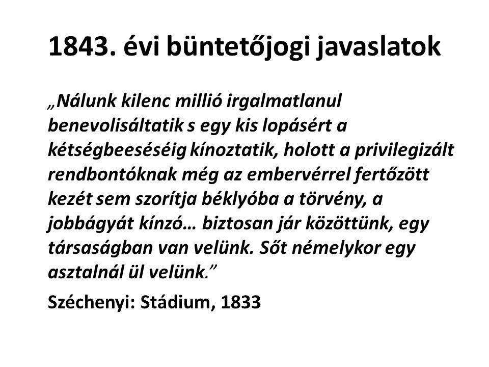 """1843. évi büntetőjogi javaslatok """"Nálunk kilenc millió irgalmatlanul benevolisáltatik s egy kis lopásért a kétségbeeséséig kínoztatik, holott a privil"""
