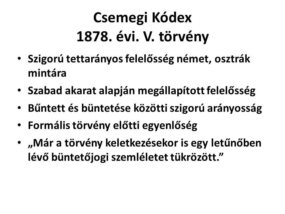 Csemegi Kódex 1878. évi. V. törvény Szigorú tettarányos felelősség német, osztrák mintára Szabad akarat alapján megállapított felelősség Bűntett és bü