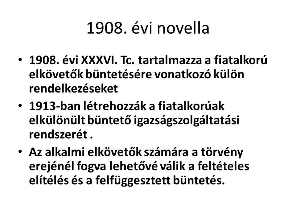 1908. évi novella 1908. évi XXXVI. Tc. tartalmazza a fiatalkorú elkövetők büntetésére vonatkozó külön rendelkezéseket 1913-ban létrehozzák a fiatalkor