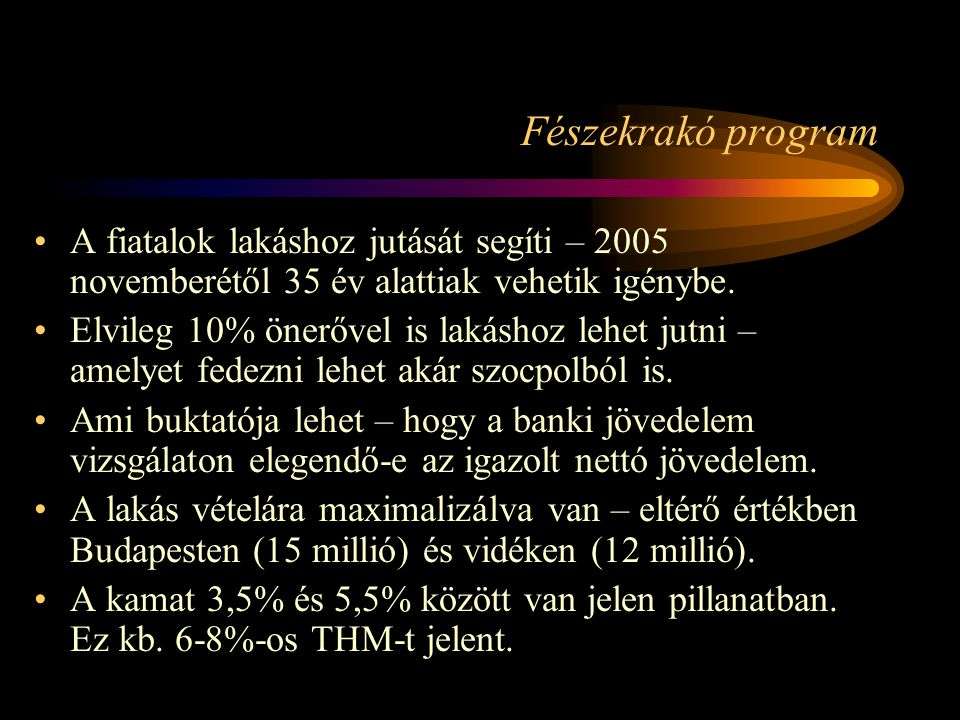 Fészekrakó program A fiatalok lakáshoz jutását segíti – 2005 novemberétől 35 év alattiak vehetik igénybe. Elvileg 10% önerővel is lakáshoz lehet jutni