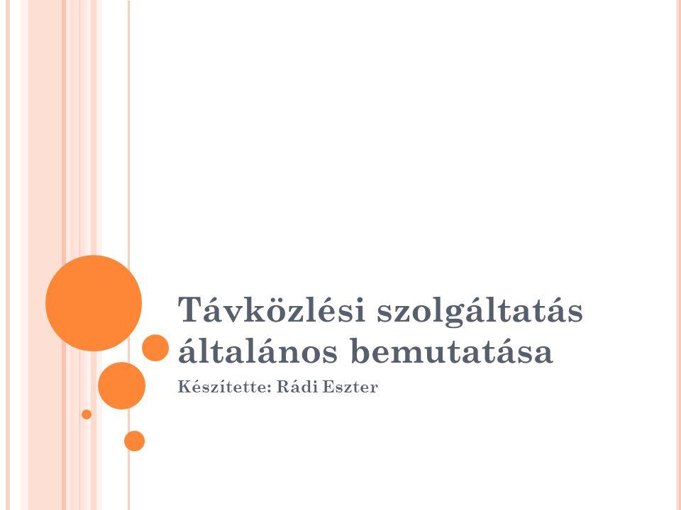 Távközlési szolgáltatás általános bemutatása Készítette: Rádi Eszter