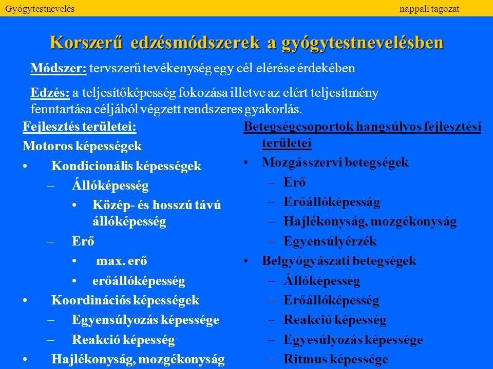 Korszerű edzésmódszerek a gyógytestnevelésben Fejlesztés területei: Motoros képességek Kondicionális képességek –Állóképesség Közép- és hosszú távú ál