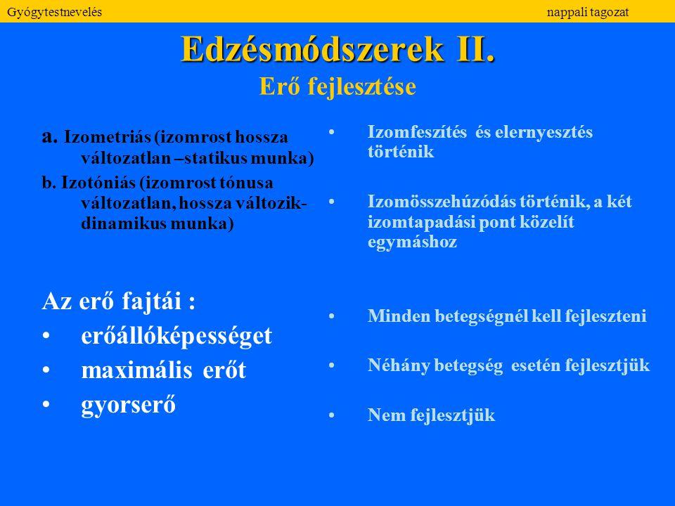 Edzésmódszerek II. Edzésmódszerek II. Erő fejlesztése a. Izometriás (izomrost hossza változatlan –statikus munka) b. Izotóniás (izomrost tónusa változ