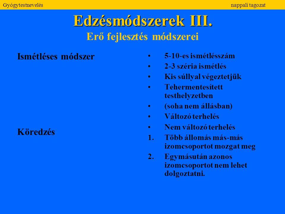 Edzésmódszerek III. Edzésmódszerek III. Erő fejlesztés módszerei Ismétléses módszer Köredzés 5-10-es ismétlésszám 2-3 széria ismétlés Kis súllyal vége