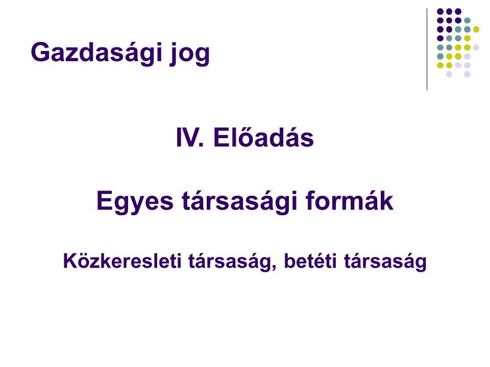 Gazdasági jog IV. Előadás Egyes társasági formák Közkeresleti társaság, betéti társaság