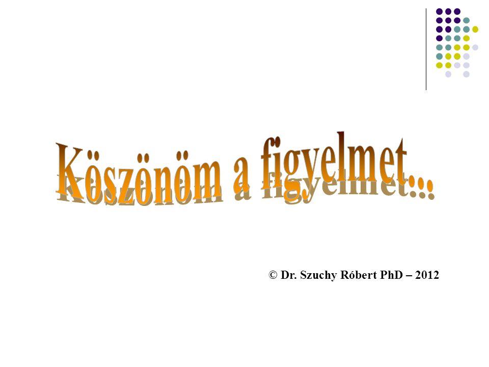 © Dr. Szuchy Róbert PhD – 2012