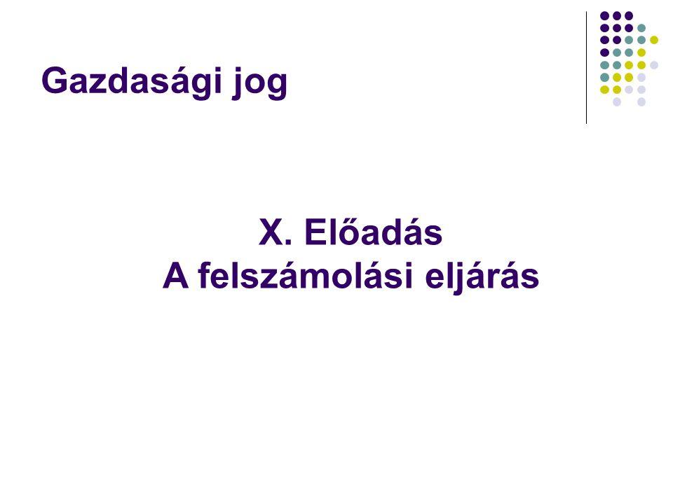 Gazdasági jog X. Előadás A felszámolási eljárás