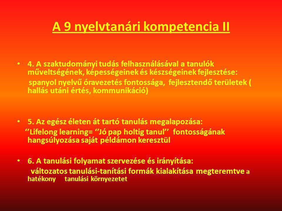 A 9 nyelvtanári kompetencia II 4. A szaktudományi tudás felhasználásával a tanulók műveltségének, képességeinek és készségeinek fejlesztése: spanyol n
