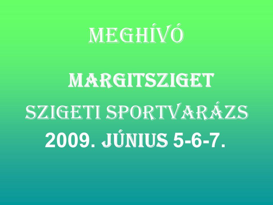 Meghívó Margitsziget Szigeti Sportvarázs 2009. június 5-6-7.