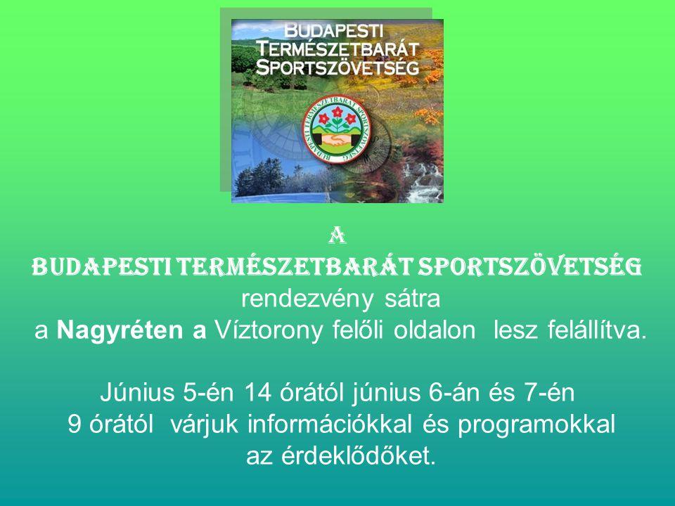 A Budapesti Természetbarát Sportszövetség rendezvény sátra a Nagyréten a Víztorony felőli oldalon lesz felállítva.