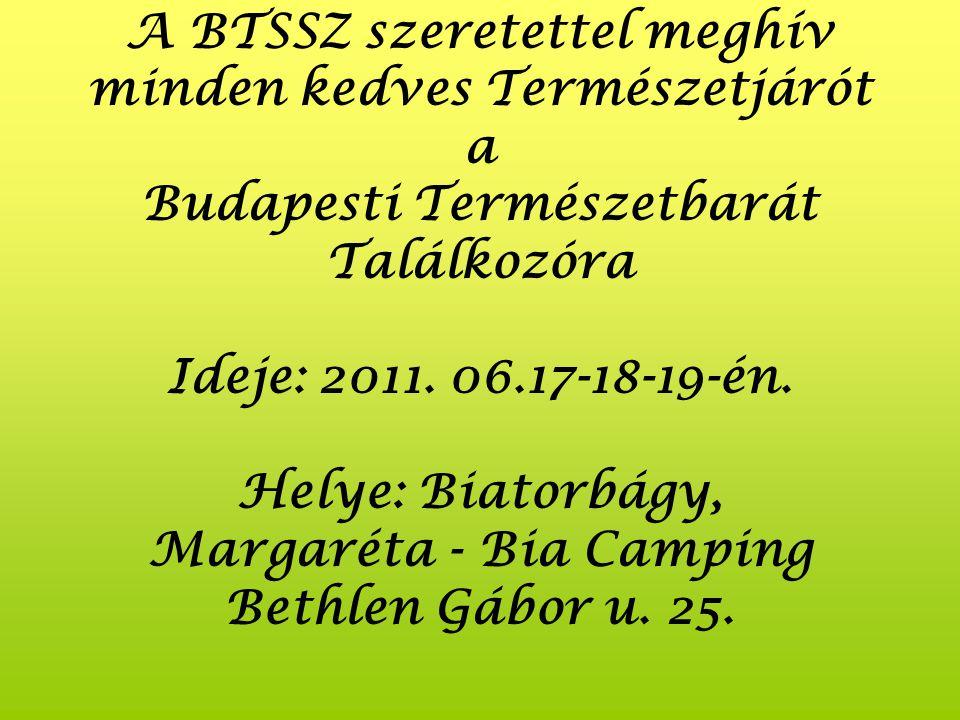 A BTSSZ szeretettel meghív minden kedves Természetjárót a Budapesti Természetbarát Találkozóra Ideje: 2011.